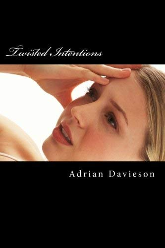 [(Twisted Intentions : Life Turns Awry for a Group of High School Students in Twisted Intentions)] [By (author) Adrian Davieson] published on (May, 2013)