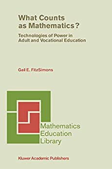 What Counts as Mathematics?: Technologies of Power in Adult and Vocational Education (Mathematics Education Library Book 28) by [Gail E. FitzSimons]