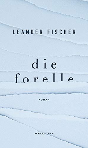 Buchseite und Rezensionen zu 'Die Forelle: Roman' von Leander Fischer