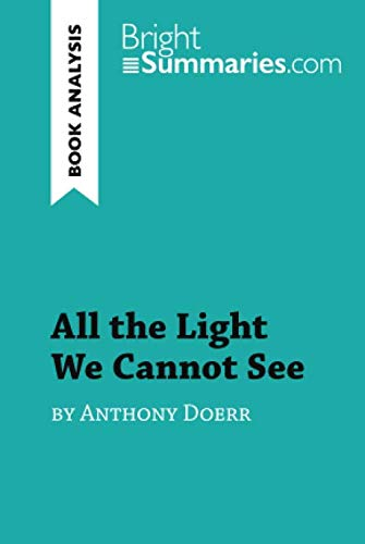 All the Light We Cannot See by Anthony Doerr (Book Analysis): Detailed Summary, Analysis and Reading Guide