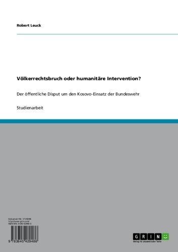Völkerrechtsbruch oder humanitäre Intervention?: Der öffentliche Disput um den Kosovo-Einsatz der Bundeswehr