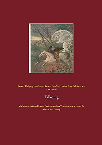 Erlkönig: Mit Interpretationshilfen des Gedichts und der Vertonung sowie Noten für Klavier und Gesang