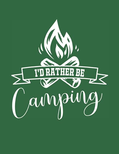 I'd Rather Be Camping: Gifts for Outdoors Lovers - Best Lined Journal Notebook with Bonus Camp Trip Logbook Tracker - 8.5'x11'