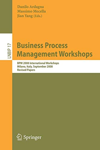 Business Process Management Workshops: BPM 2008 International Workshops, Milano, Italy, September 1-4, 2008, Revised Papers (Lecture Notes in Business ... Business Information Processing, 17, Band 17)