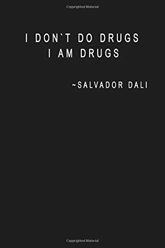 I don't do drugs, I am drugs. Salvador Dali: Notebook, 100 lined pages, 6x9''