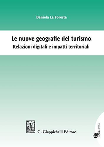 Le nuove geografie del turismo. Relazioni digitali e impatti territoriali