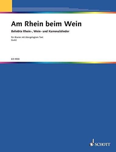 Am Rhein beim Wein: Eine Sammlung der bekanntesten Rhein-, Wein- und Karnevalslieder, leicht gesetzt. Klavier mit Text.