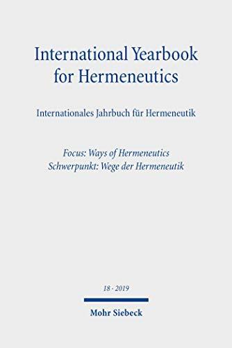 International Yearbook for Hermeneutics/Internationales Jahrbuch für Hermeneutik: Volume 18: Focus: Ways of Hermeneutics / Band 18: Schwerpunkt: Wege der Hermeneutik (English Edition)