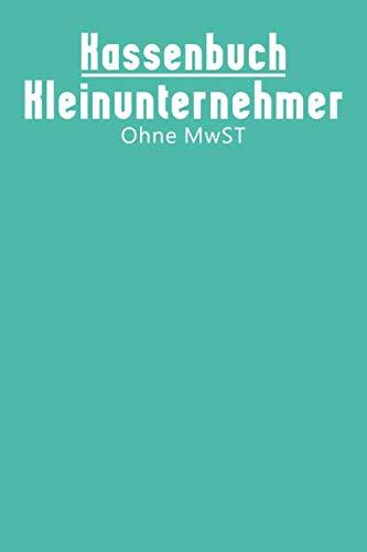 Kassenbuch Kleinunternehmer ohne MwST: Einnahmen Aussgaben Überschuss Rechnung. Farbe: Türkis