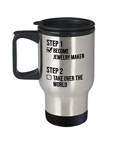Best Jewelry Maker Gift Step 1 Become Jewelry Maker Step 2 Take Over The World Funny Coffee Travel Mug Cup Gift Ideas