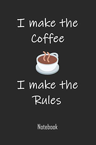 I make the coffee I make the rules: Coffee notebook | college book | diary | journal | booklet | memo | 110 sheets - ruled paper