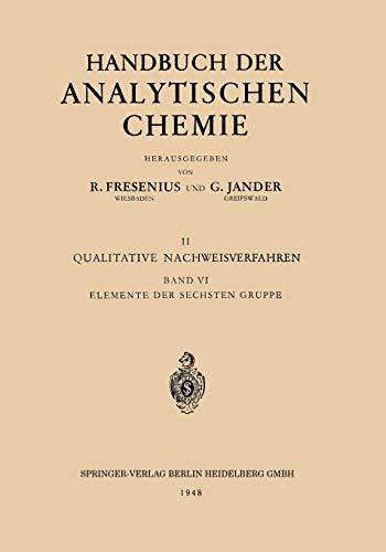 Elemente der Sechsten Gruppe: Sauerstoff · Schwefel · Selen · Tellur Chrom · Molybdän · Wolfram · Uran (Handbuch der analytischen Chemie Handbook of Analytical Chemistry (6), Band 6)