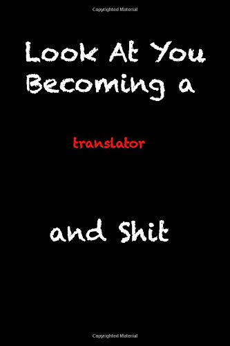 Look At You Becoming a translator And Shit: funny coworker gag gift Notebook / valentine's day black lined journal Gift, 119 Pages, 6x9, Soft Cover, Matte Finish