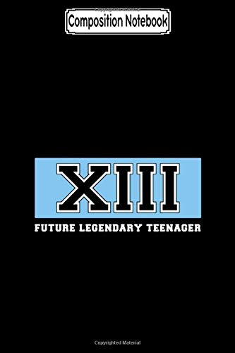 Composition Notebook: Xiii Future Legendary Teenager Birthday Tee Gift Birthday Notebook Journal Notebook Blank Lined Ruled 6x9 100 Pages