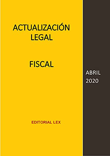 ACTUALIZACIÓN LEGAL - FISCAL: ABRIL 2020