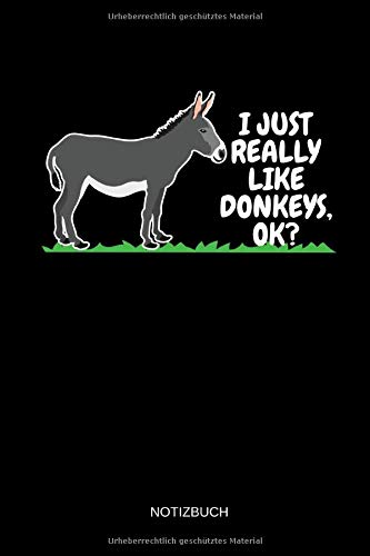 I Just Really Like Donkeys, Ok? - Notizbuch: Lustiges Esel Notizbuch. Esel Zubehör & Esel Geschenk Idee.