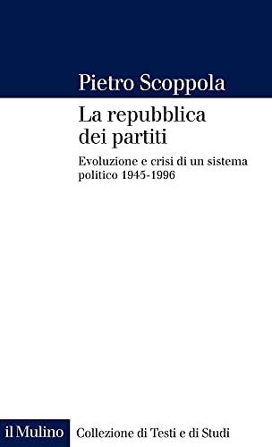 La repubblica dei partiti. Evoluzione e crisi di un sistema politico (1945-1996). Nuova ediz.