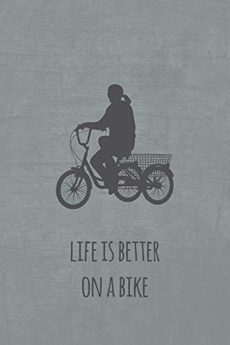 Life is better on a bike: Notizbuch oder Journal für Dreiradfahrer und Trike-Fans