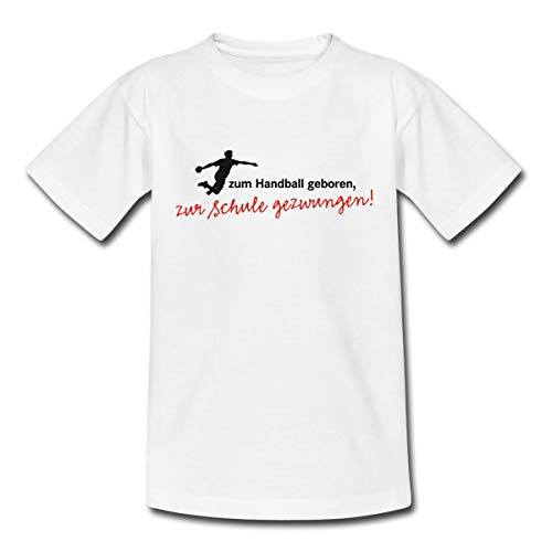 Handballer Spruch Zum Handball Geboren Zur Schule Gezwungen Teenager T-Shirt, 152-164, Weiß