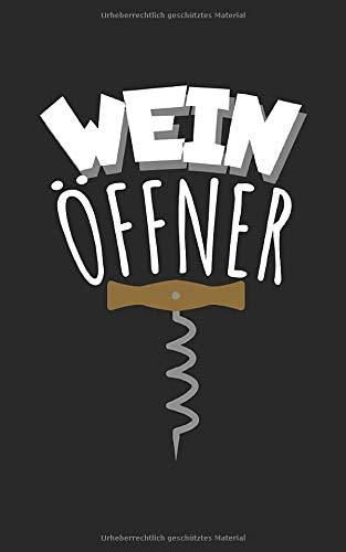 Wein Öffner: Notizbuch für Wein Liebhaber mit Zeilen. Für Notizen, Zeichnungen oder Geschenk zum Geburtstag. Geeignet für Rotwein und Weißwein.