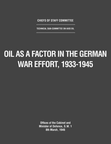 Oil as a Factor in the German War Effort, 1933-1945 by Uk Government Cabinet Office (14-May-2012)...