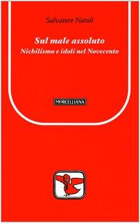 Sul male assoluto. Nichilismo e idoli nel Novecento