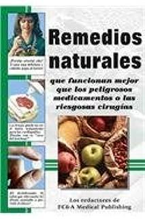 Remedios Naturales que funcionan mejor que los peligrosos medicamentos o las riesgosas cirugias (Spanish Edition)
