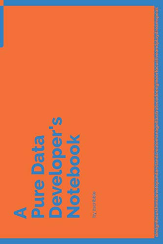 A Pure Data Developer's Notebook: 150 Dotted Grid Pages customized for Pure Data Programmers and Developers with individually Numbered Pages. ... 6 x 9 in (A Dev NB Blue and Orange, Band 190)