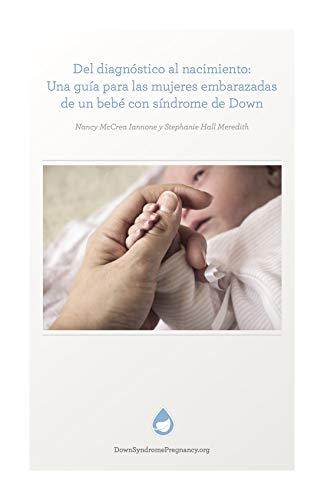 Del diagnóstico al nacimiento: Una guía para las mujeres embarazadas de un bebé con síndrome de Down (Down Syndrome Pregnancy)