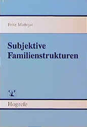 Subjektive Familienstrukturen: Untersuchungen zur Wahrnehmung der Familienbeziehungen und zu ihrer Bedeutung für die psychische Gesundheit von Jugendlichen