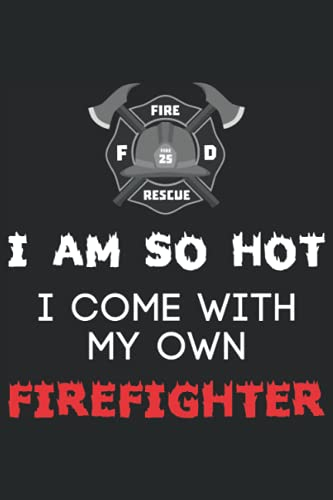 I Am So Hot I Come With My Own Firefighter Journal: Firefighter Journal