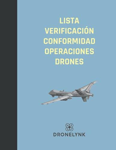LISTA VERIFICACIÓN CONFORMIDAD OPERACIONES DRONES: Lista de verificación para estar seguro de que no está arriesgando su operación con drones por incumplimiento. (Drone Operator Checklists)