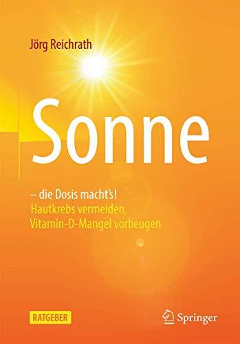 Sonne – die Dosis macht`s!: Hautkrebs vermeiden, Vitamin-D-Mangel vorbeugen