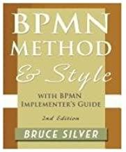 BPMNMethod andStyle 2nd EditionwithBPMNImplementer'sGuideAstructured approach forbusiness process modeling and implementation usingBPMN2.0