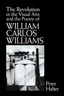 The Revolution in the Visual Arts and the Poetry of William Carlos Williams (Cambridge Studies in American Literature and Culture)