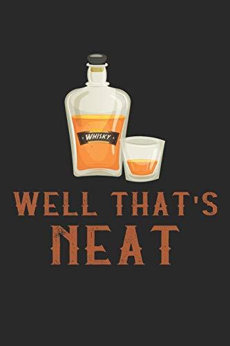 Well That's Neat: Whiskey Liebhaber Geschenk Bourbon Notizbuch liniert DIN A5 - 120 Seiten für Notizen, Zeichnungen, Formeln | Organizer Schreibheft Planer Tagebuch