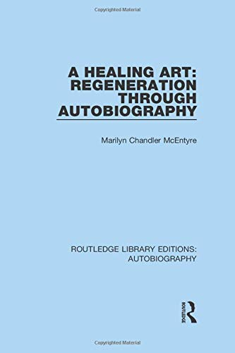 A Healing Art: Regeneration Through Autobiography (Routledge Library Editions: Autobiography)