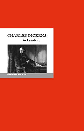 Charles Dickens in London: Menschen und Orte (MENSCHEN UND ORTE: Leben und Lebensorte von Schriftstellern und Künstlern)