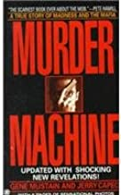 Murder Machine: A True Story of Murder, Madness, and the Mafia