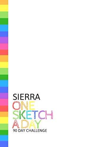 Sierra: Personalized colorful rainbow sketchbook with name: One sketch a day for 90 days challenge