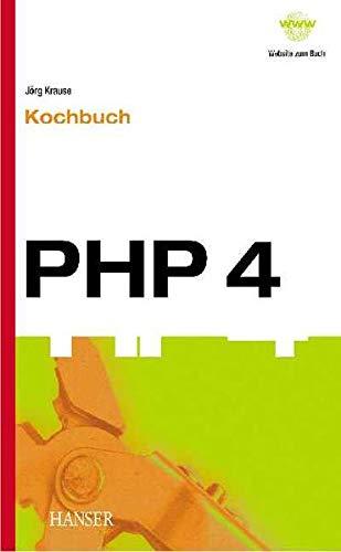 PHP 4 - Kochbuch. Lösungen, Bibliotheken und Applikationen der PHP- Community.