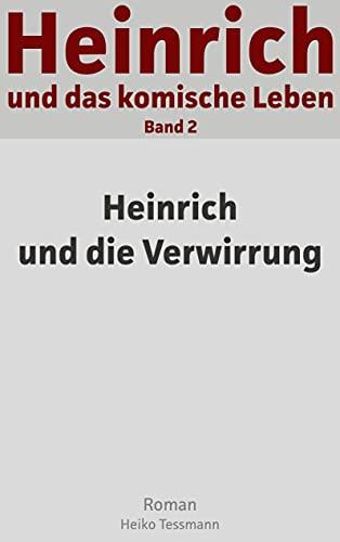 Heinrich und das komische Leben: Band 2: Heinrich und die Verwirrung (German Edition)