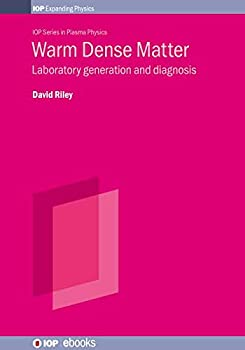 Warm Dense Matter: Laboratory Generation and Diagnosis 0750323469 Book Cover