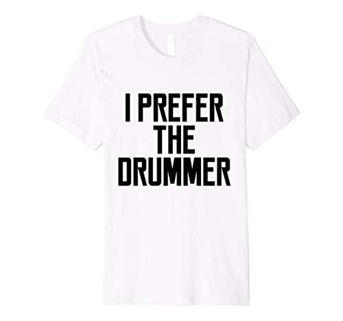 I Prefer The Drummer Girl Fan Band Love Music Lyrics T-shirt