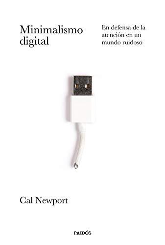 Minimalismo digital: En defensa de la atención en un mundo ruidoso (Divulgación)