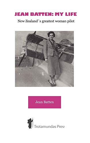 Jean Batten: My Life - New Zealand's Greatest Woman Pilot