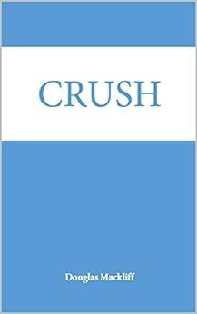 Crush by [Douglas Mackliff]