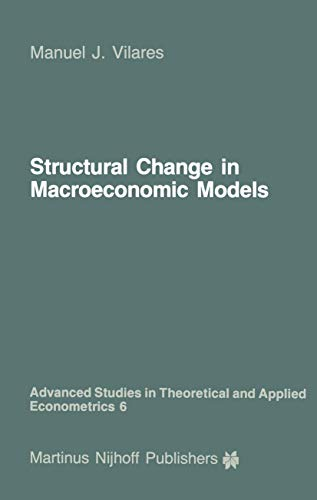 Structural Change in Macroeconomic Models: Theory and Estimation (Advanced Studies in Theoretical and Applied Econometrics, Band 6)