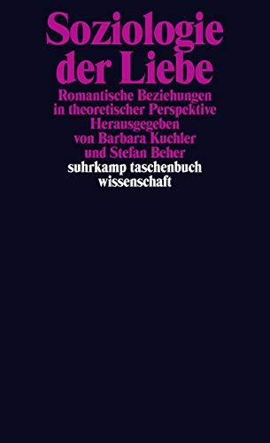 Soziologie der Liebe: Romantische Beziehungen in theoretischer Perspektive (suhrkamp taschenbuch wissenschaft)