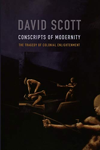 Conscripts of Modernity: The Tragedy of Colonial Enlightenment